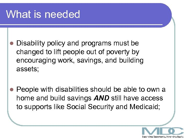 What is needed l Disability policy and programs must be changed to lift people