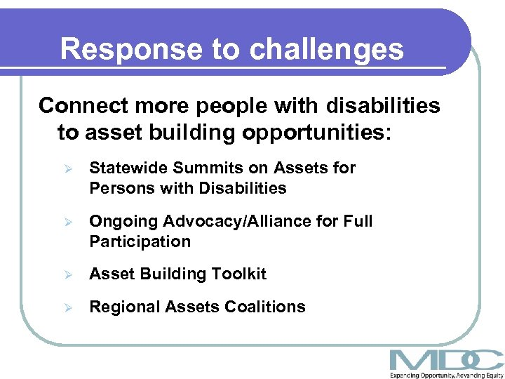 Response to challenges Connect more people with disabilities to asset building opportunities: Ø Statewide
