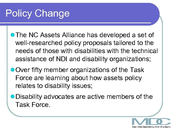 Policy Change l The NC Assets Alliance has developed a set of well-researched policy