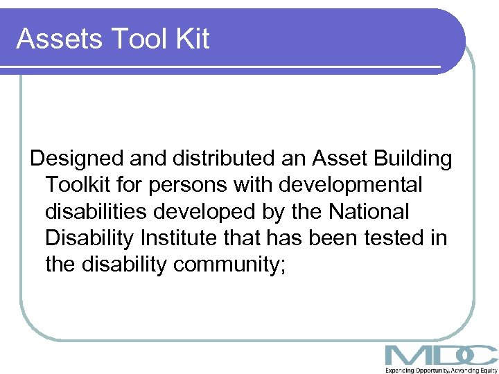 Assets Tool Kit Designed and distributed an Asset Building Toolkit for persons with developmental