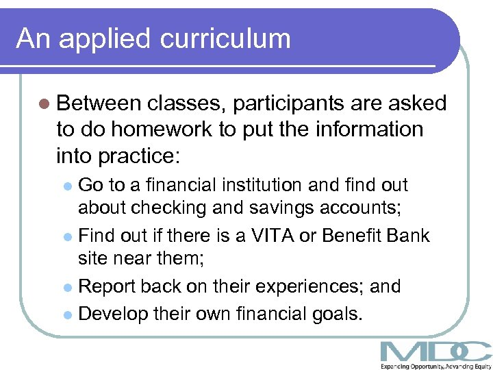 An applied curriculum l Between classes, participants are asked to do homework to put