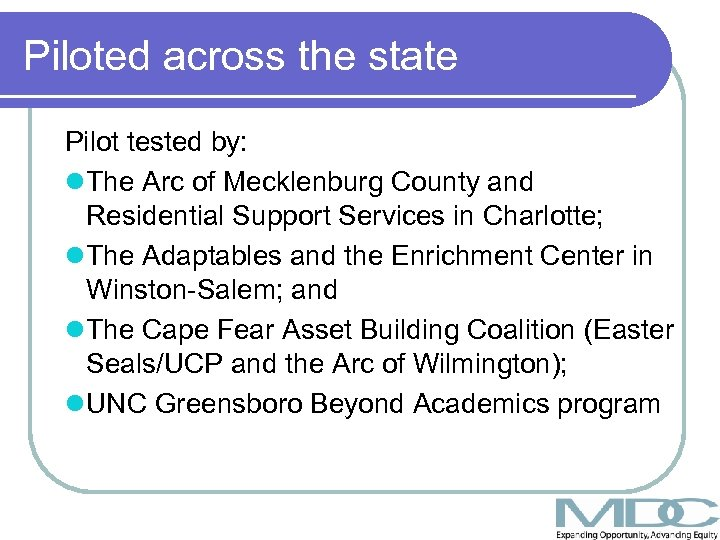Piloted across the state Pilot tested by: l The Arc of Mecklenburg County and