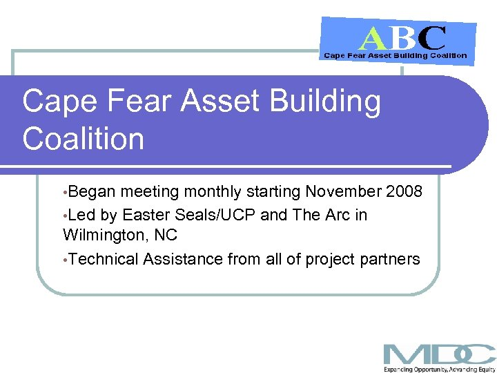 Cape Fear Asset Building Coalition • Began meeting monthly starting November 2008 • Led