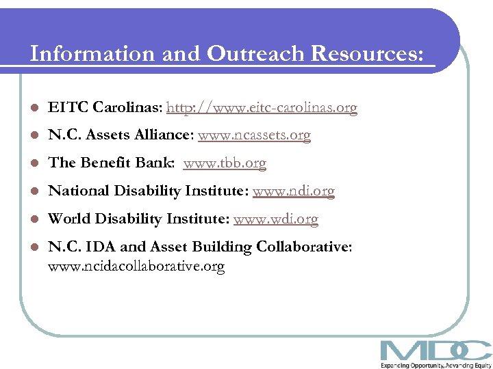 Information and Outreach Resources: l EITC Carolinas: http: //www. eitc-carolinas. org l N. C.