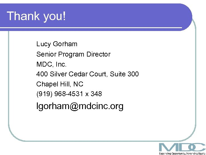 Thank you! Lucy Gorham Senior Program Director MDC, Inc. 400 Silver Cedar Court, Suite