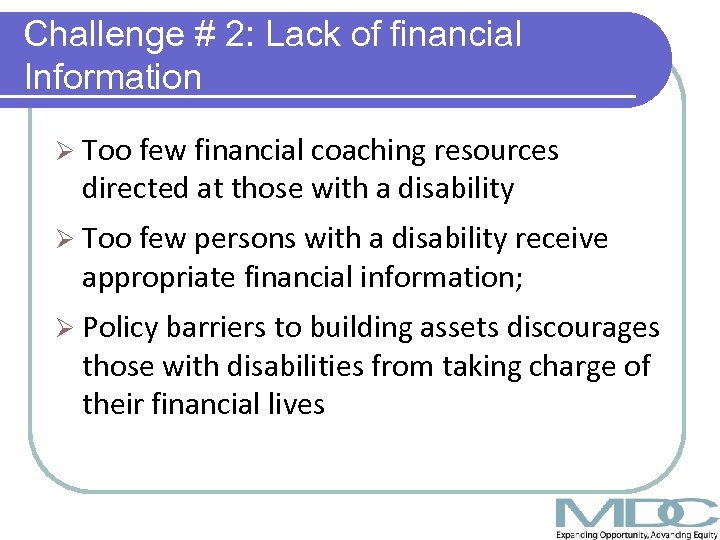 Challenge # 2: Lack of financial Information Ø Too few financial coaching resources directed