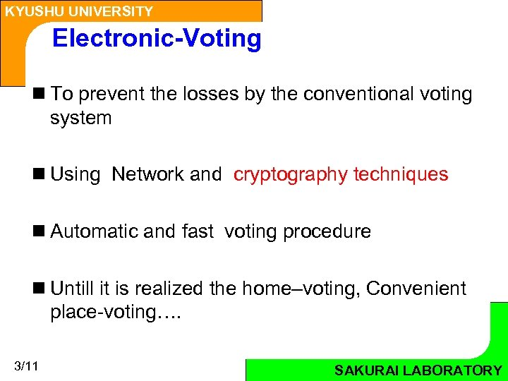 KYUSHU UNIVERSITY Electronic-Voting n To prevent the losses by the conventional voting system n