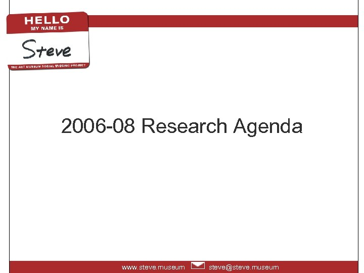 2006 -08 Research Agenda www. steve. museum steve@steve. museum