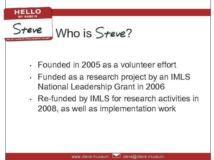 Who is Steve? • • • Founded in 2005 as a volunteer effort Funded