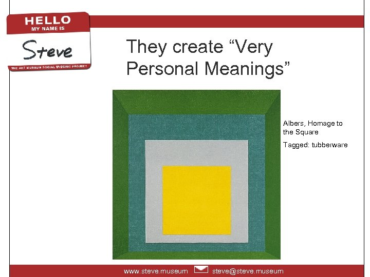 "They create ""Very Personal Meanings"" Albers, Homage to the Square Tagged: tubberware www. steve."
