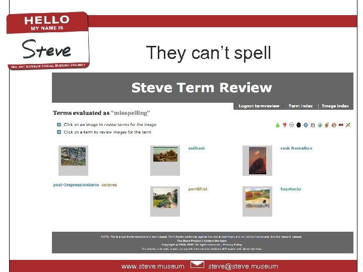 They can't spell www. steve. museum steve@steve. museum
