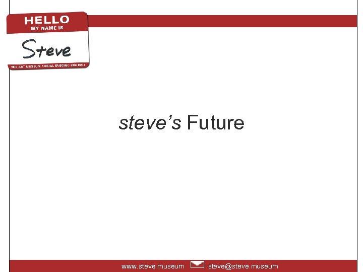 steve's Future www. steve. museum steve@steve. museum