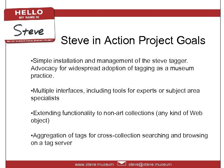 Steve in Action Project Goals • Simple installation and management of the steve tagger.