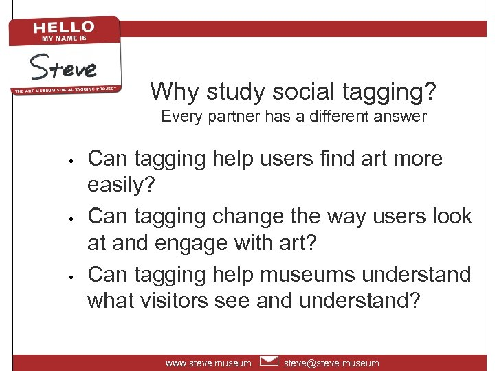 Why study social tagging? Every partner has a different answer • • • Can