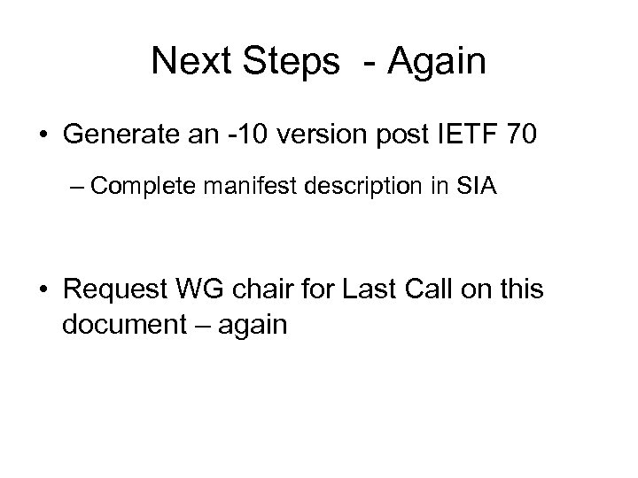 Next Steps - Again • Generate an -10 version post IETF 70 – Complete