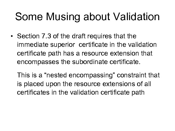 Some Musing about Validation • Section 7. 3 of the draft requires that the