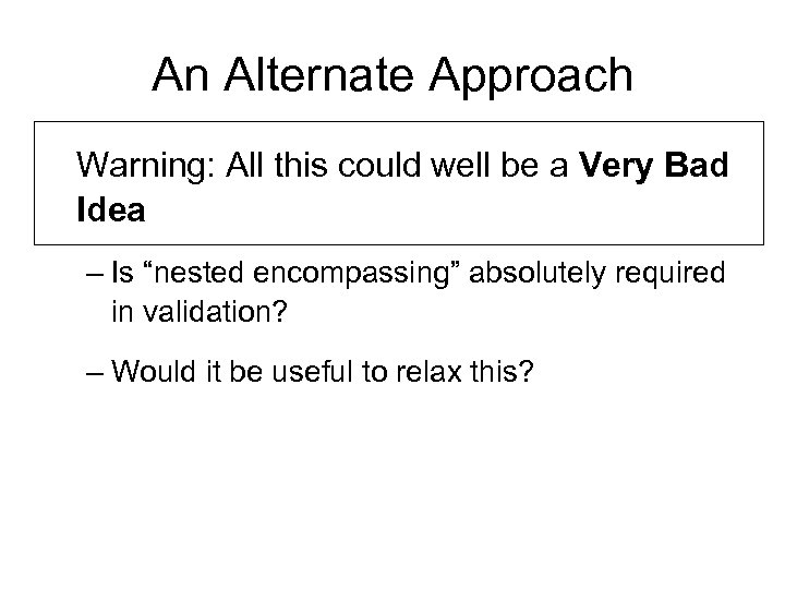 An Alternate Approach Warning: All this could well be a Very Bad Idea –
