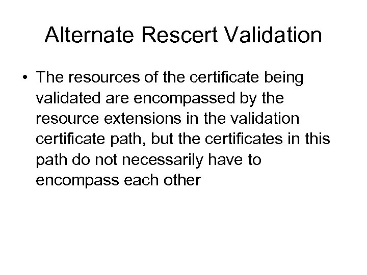 Alternate Rescert Validation • The resources of the certificate being validated are encompassed by