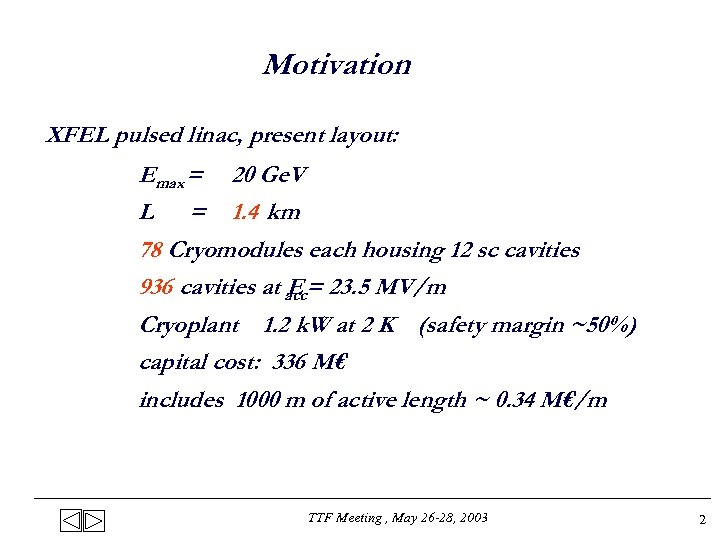 Motivation XFEL pulsed linac, present layout: Emax = 20 Ge. V L = 1.