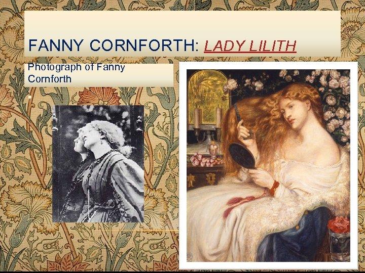 FANNY CORNFORTH: LADY LILITH Photograph of Fanny Cornforth •