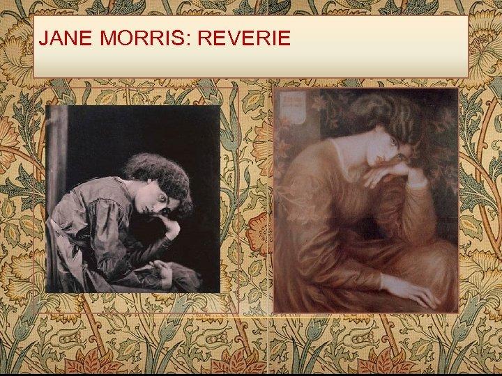JANE MORRIS: REVERIE
