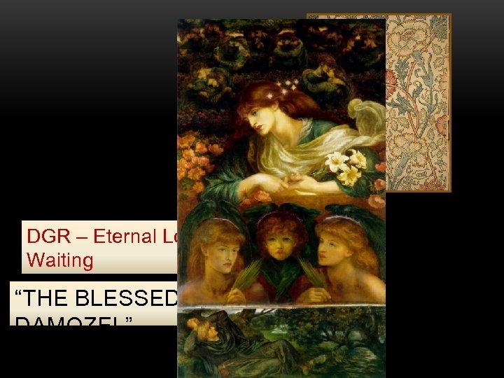 """DGR – Eternal Love or Eternal Waiting """"THE BLESSED DAMOZEL"""""""