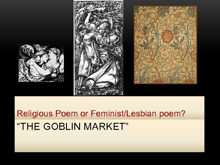 """Religious Poem or Feminist/Lesbian poem? """"THE GOBLIN MARKET"""""""