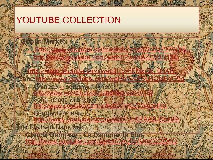 YOUTUBE COLLECTION • Goblin Market: http: //www. youtube. com/watch? v=z. BSLDx. PWWYE • http: