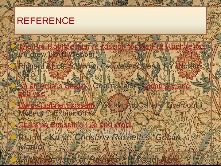 REFERENCE l The Pre-Raphaelites; A Passion for the Pre-Raphaelites (Andrew Lloyd Webber) l Richard
