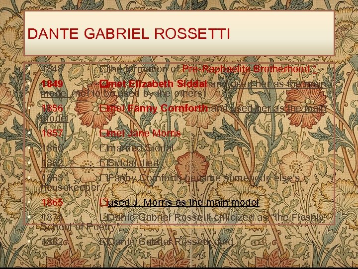 DANTE GABRIEL ROSSETTI • 1848 the formation of Pre-Raphaelite Brotherhood. * • 1849 met