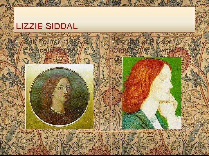 LIZZIE SIDDAL • Self Portrait, 1853 -4 Elizabeth Siddal, . • Portrait of Elizabeth