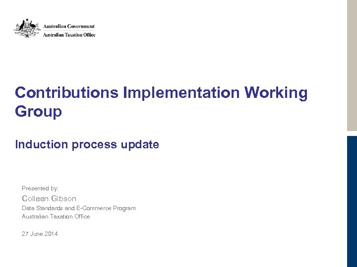 Contributions Implementation Working Group Induction process update Presented by: Colleen Gibson Data Standards and