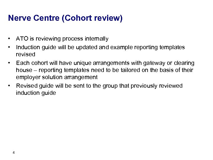 Nerve Centre (Cohort review) • ATO is reviewing process internally • Induction guide will