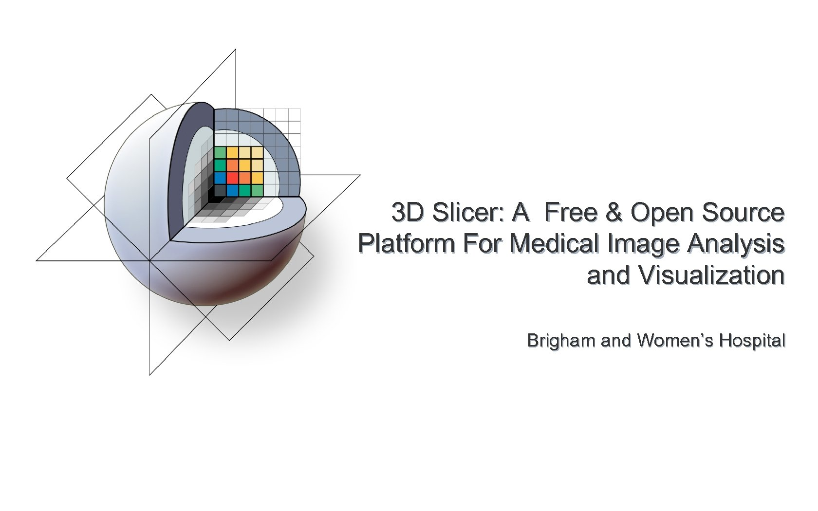 3 D Slicer: A Free & Open Source Platform For Medical Image Analysis and