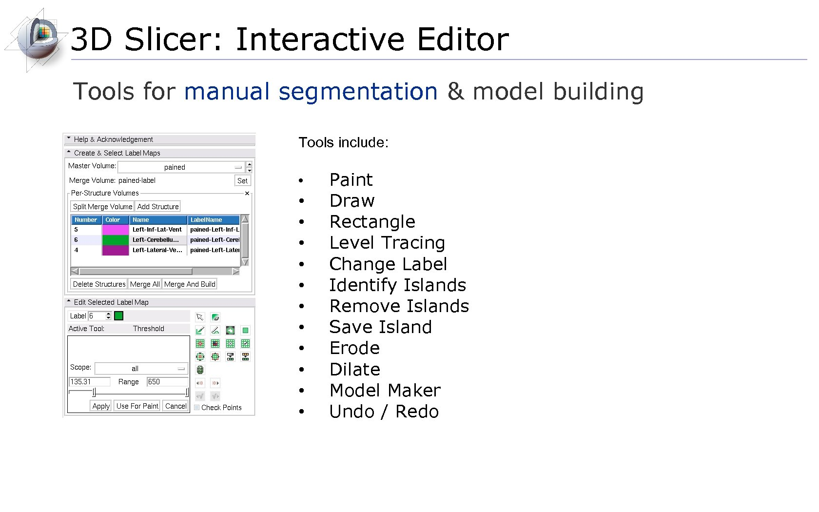 3 D Slicer: Interactive Editor Tools for manual segmentation & model building Tools include: