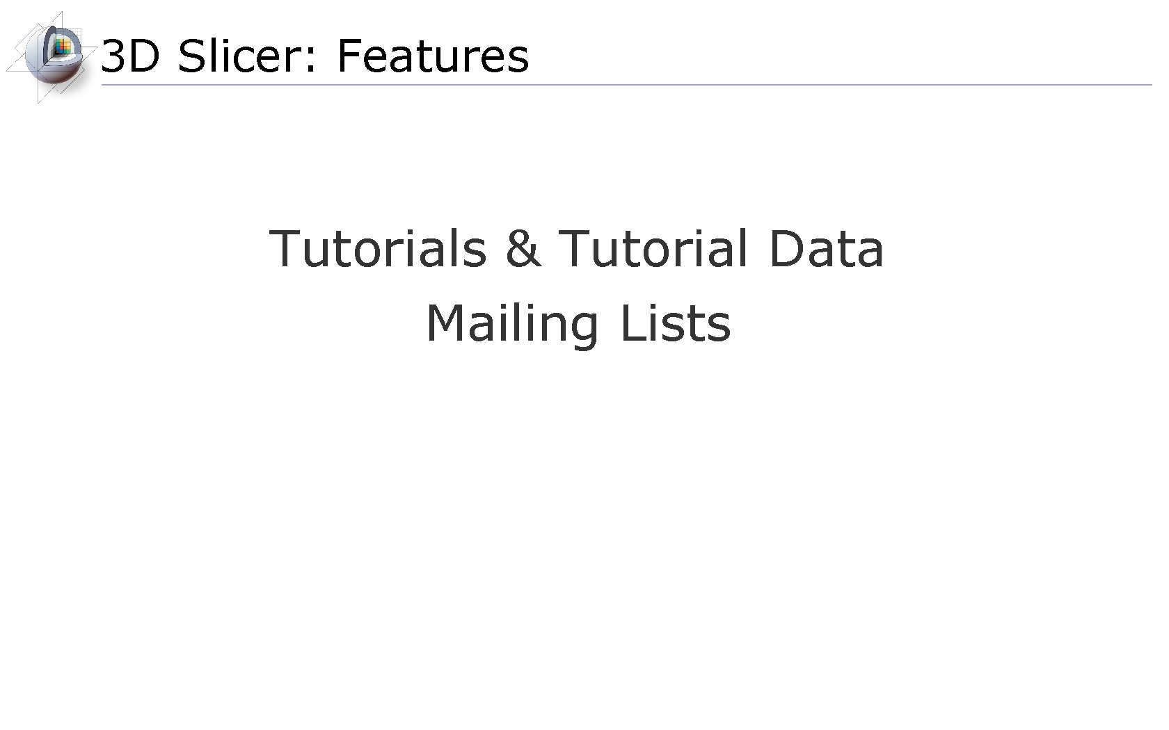 3 D Slicer: Features Tutorials & Tutorial Data Mailing Lists