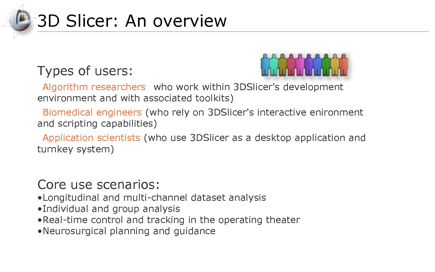 3 D Slicer: An overview Types of users: • Algorithm researchers (who work within