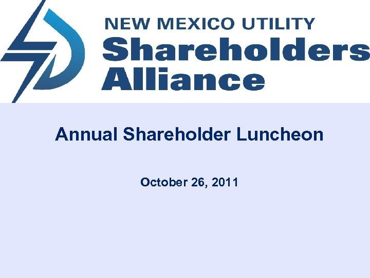 Annual Shareholder Luncheon October 26, 2011