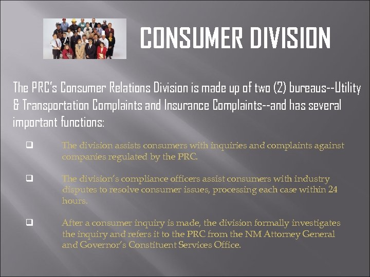 CONSUMER DIVISION The PRC's Consumer Relations Division is made up of two (2) bureaus--Utility