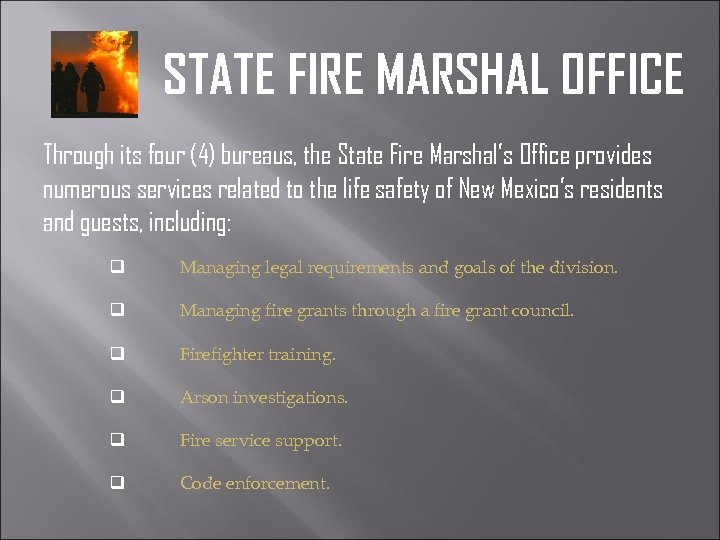 STATE FIRE MARSHAL OFFICE Through its four (4) bureaus, the State Fire Marshal's Office