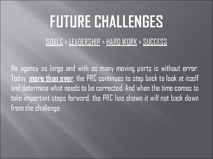 FUTURE CHALLENGES GOALS > LEADERSHIP > HARD WORK > SUCCESS No agency as large