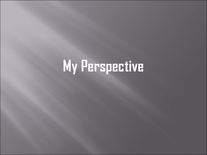 My Perspective
