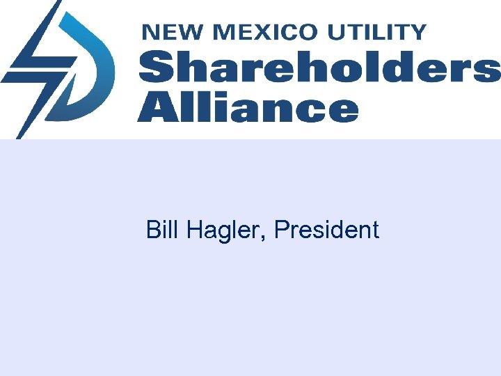 Bill Hagler, President