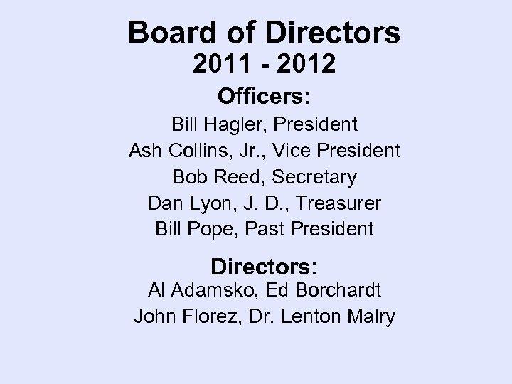 Board of Directors 2011 - 2012 Officers: Bill Hagler, President Ash Collins, Jr. ,