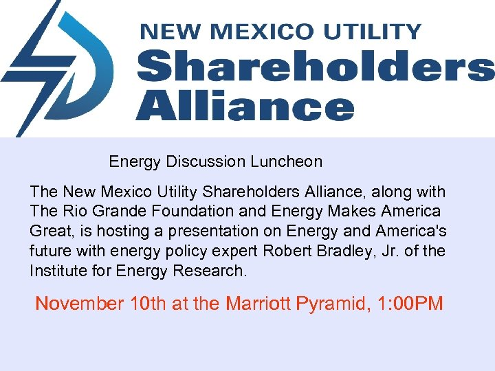 Energy Discussion Luncheon The New Mexico Utility Shareholders Alliance, along with The Rio Grande