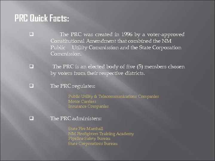 PRC Quick Facts: q The PRC was created in 1996 by a voter-approved Constitutional