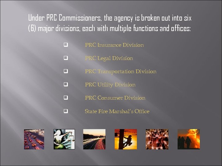 Under PRC Commissioners, the agency is broken out into six (6) major divisions, each