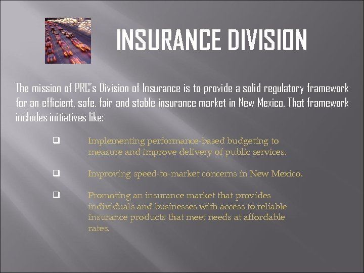 INSURANCE DIVISION The mission of PRC's Division of Insurance is to provide a solid