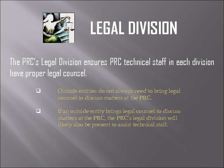 LEGAL DIVISION The PRC's Legal Division ensures PRC technical staff in each division have