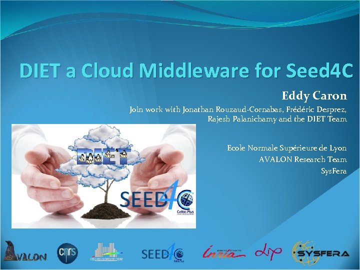 DIET a Cloud Middleware for Seed 4 C Eddy Caron Join work with Jonathan